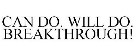CAN DO. WILL DO. BREAKTHROUGH!