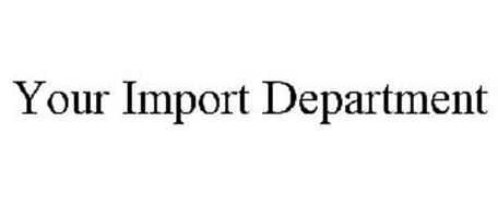 YOUR IMPORT DEPARTMENT