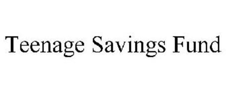 TEENAGE SAVINGS FUND