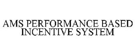 AMS PERFORMANCE BASED INCENTIVE SYSTEM