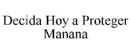 DECIDA HOY A PROTEGER MANANA
