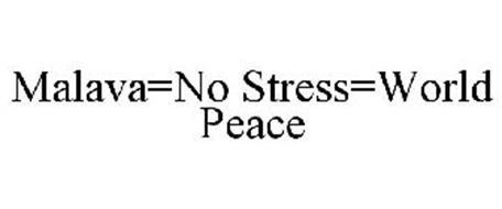 MALAVA=NO STRESS=WORLD PEACE