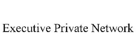EXECUTIVE PRIVATE NETWORK