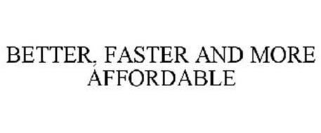 BETTER, FASTER AND MORE AFFORDABLE