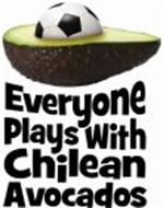 EVERYONE PLAYS WITH CHILEAN AVOCADOS