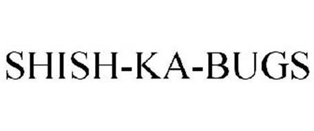 SHISH-KA-BUGS