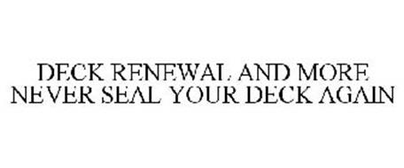 DECK RENEWAL AND MORE NEVER SEAL YOUR DECK AGAIN