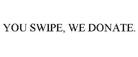 YOU SWIPE, WE DONATE.