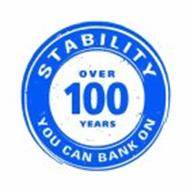 STABILITY OVER 100 YEARS YOU CAN BANK ON