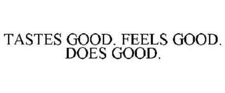 TASTES GOOD. FEELS GOOD. DOES GOOD.