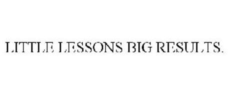 LITTLE LESSONS BIG RESULTS.