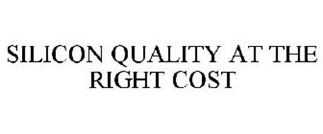 SILICON QUALITY AT THE RIGHT COST