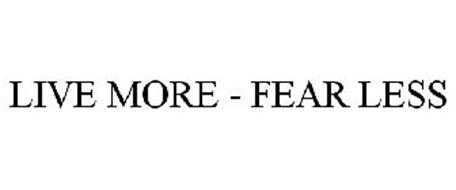 LIVE MORE - FEAR LESS