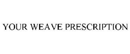 YOUR WEAVE PRESCRIPTION
