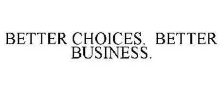 BETTER CHOICES. BETTER BUSINESS.