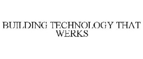 BUILDING TECHNOLOGY THAT WERKS