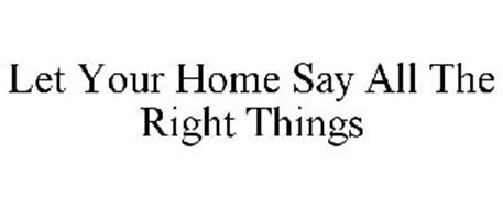 LET YOUR HOME SAY ALL THE RIGHT THINGS