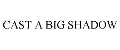 CAST A BIG SHADOW
