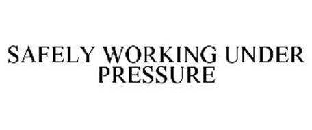 SAFELY WORKING UNDER PRESSURE