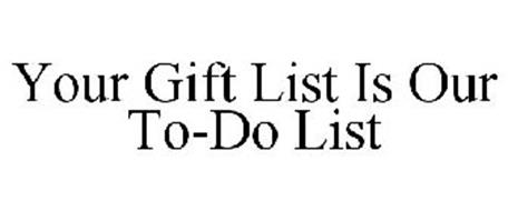 YOUR GIFT LIST IS OUR TO-DO LIST