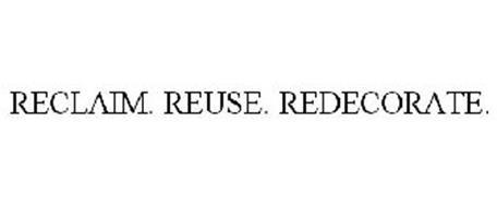 RECLAIM. REUSE. REDECORATE.