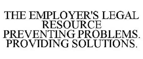 THE EMPLOYER'S LEGAL RESOURCE PREVENTING PROBLEMS. PROVIDING SOLUTIONS.