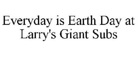 EVERYDAY IS EARTH DAY AT LARRY'S GIANT SUBS
