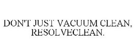 DON'T JUST VACUUM CLEAN, RESOLVE CLEAN