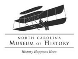 NORTH CAROLINA MUSEUM OF HISTORY HISTORY HAPPENS HERE