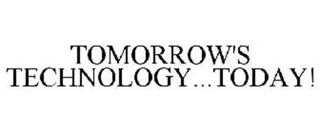 TOMORROW'S TECHNOLOGY...TODAY!