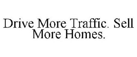 DRIVE MORE TRAFFIC. SELL MORE HOMES.