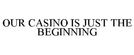 OUR CASINO IS JUST THE BEGINNING