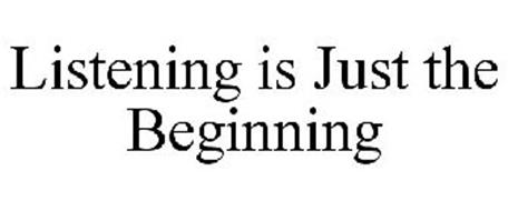 LISTENING IS JUST THE BEGINNING