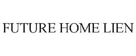 FUTURE HOME LIEN