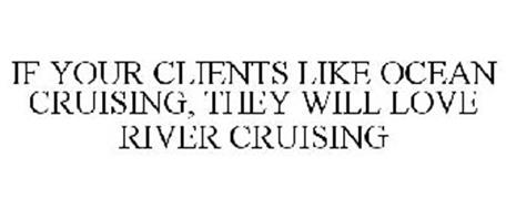 IF YOUR CLIENTS LIKE OCEAN CRUISING, THEY WILL LOVE RIVER CRUISING