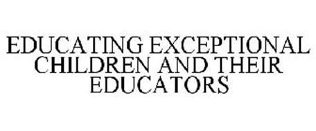 EDUCATING EXCEPTIONAL CHILDREN AND THEIR EDUCATORS