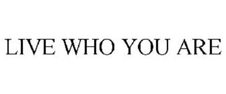 LIVE WHO YOU ARE