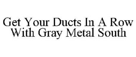 GET YOUR DUCTS IN A ROW WITH GRAY METAL SOUTH