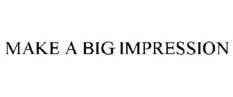 MAKE A BIG IMPRESSION