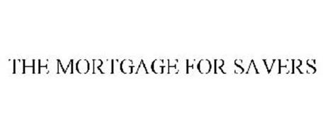 THE MORTGAGE FOR SAVERS