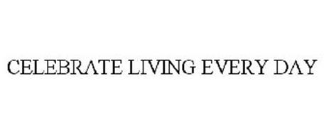 CELEBRATE LIVING EVERY DAY