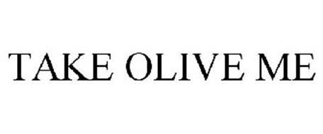 TAKE OLIVE ME