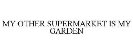 MY OTHER SUPERMARKET IS MY GARDEN