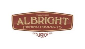 TRADEMARK ALBRIGHT FISHING PRODUCTS EST. SUPERIOR 2003