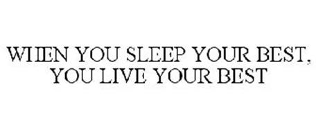 WHEN YOU SLEEP YOUR BEST, YOU LIVE YOUR BEST