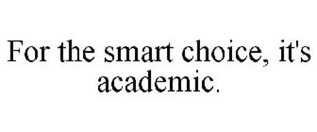 FOR THE SMART CHOICE, IT'S ACADEMIC.