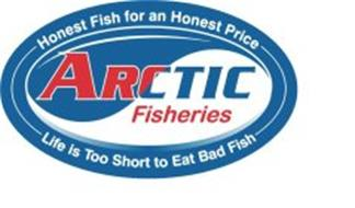 HONEST FISH FOR AN HONEST PRICE ARCTIC FISHERIES LIFE IS TOO SHORT TO EAT BAD FISH