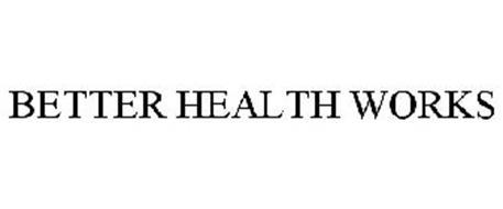 BETTER HEALTH WORKS