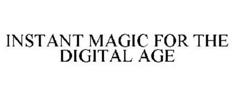 INSTANT MAGIC FOR THE DIGITAL AGE