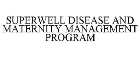 SUPERWELL DISEASE AND MATERNITY MANAGEMENT PROGRAM